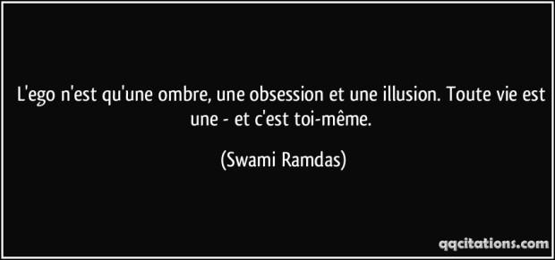 quote-l-ego-n-est-qu-une-ombre-une-obsession-et-une-illusion-toute-vie-est-une-et-c-est-toi-meme-swami-ramdas-198341